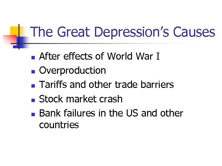 The Great Depression's Causes n n n After effects of World War I Overproduction