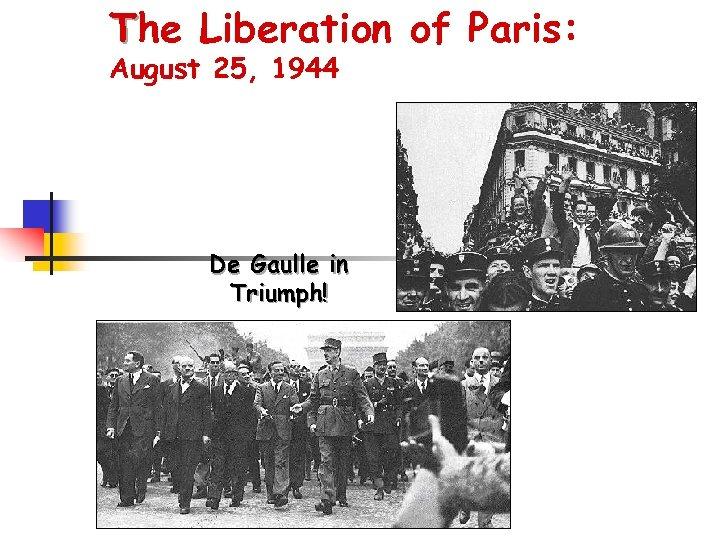 The Liberation of Paris: August 25, 1944 De Gaulle in Triumph!