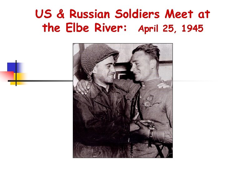 US & Russian Soldiers Meet at the Elbe River: April 25, 1945
