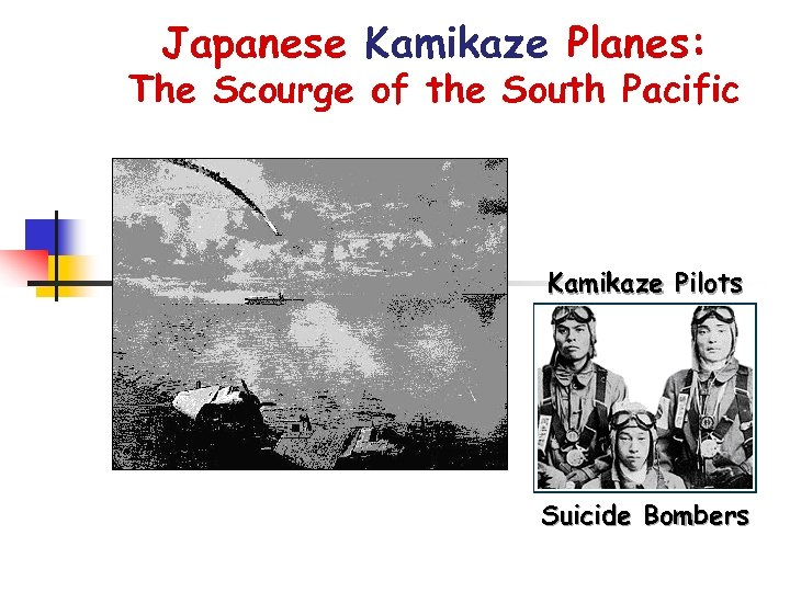 Japanese Kamikaze Planes: The Scourge of the South Pacific Kamikaze Pilots Suicide Bombers