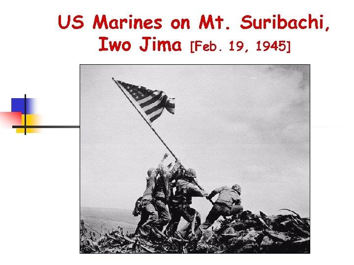 US Marines on Mt. Suribachi, Iwo Jima [Feb. 19, 1945]