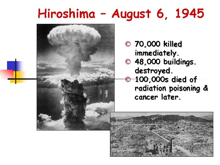 Hiroshima – August 6, 1945 © 70, 000 killed immediately. © 48, 000 buildings.