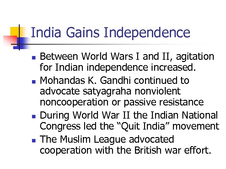 India Gains Independence n n Between World Wars I and II, agitation for Indian