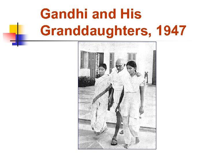 Gandhi and His Granddaughters, 1947