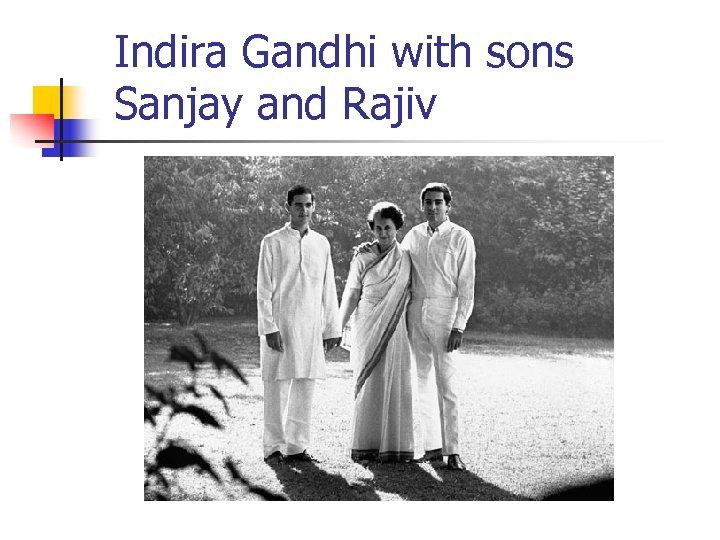 Indira Gandhi with sons Sanjay and Rajiv