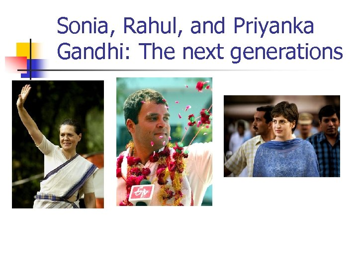 Sonia, Rahul, and Priyanka Gandhi: The next generations