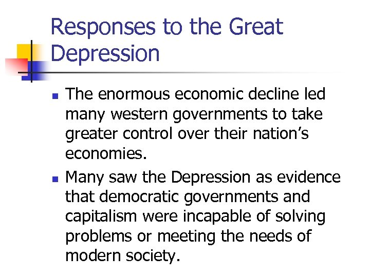Responses to the Great Depression n n The enormous economic decline led many western
