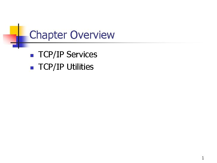 Chapter Overview n n TCP/IP Services TCP/IP Utilities 1