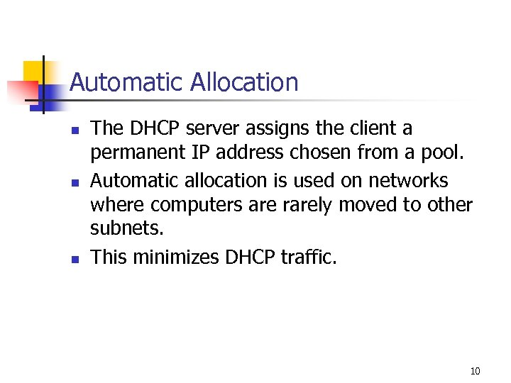 Automatic Allocation n The DHCP server assigns the client a permanent IP address chosen