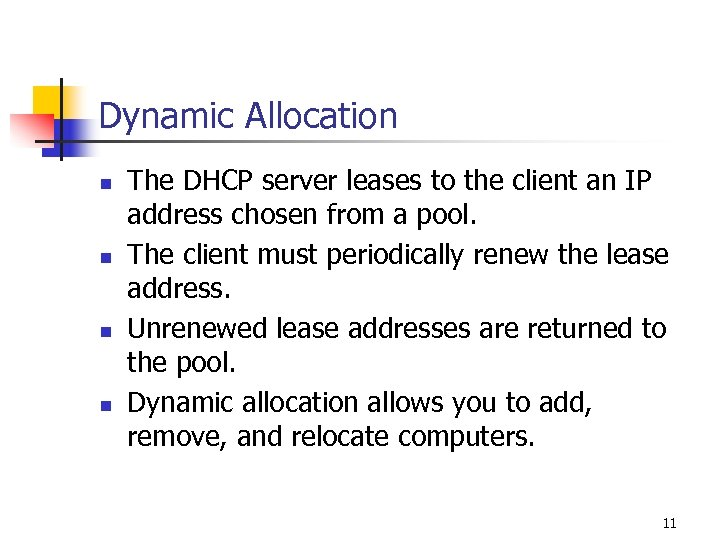 Dynamic Allocation n n The DHCP server leases to the client an IP address