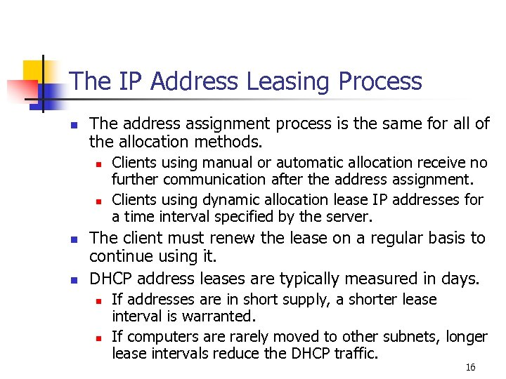 The IP Address Leasing Process n The address assignment process is the same for