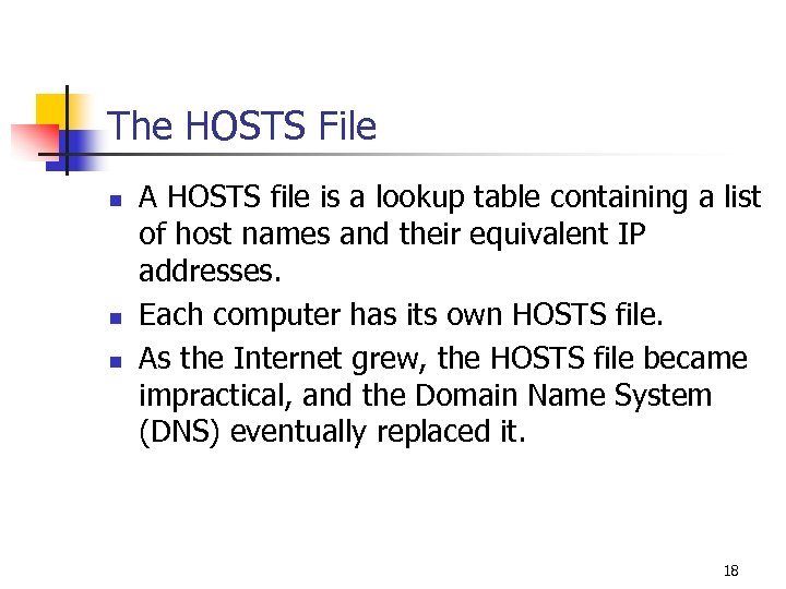 The HOSTS File n n n A HOSTS file is a lookup table containing