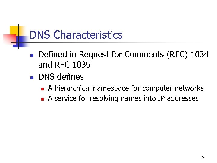 DNS Characteristics n n Defined in Request for Comments (RFC) 1034 and RFC 1035