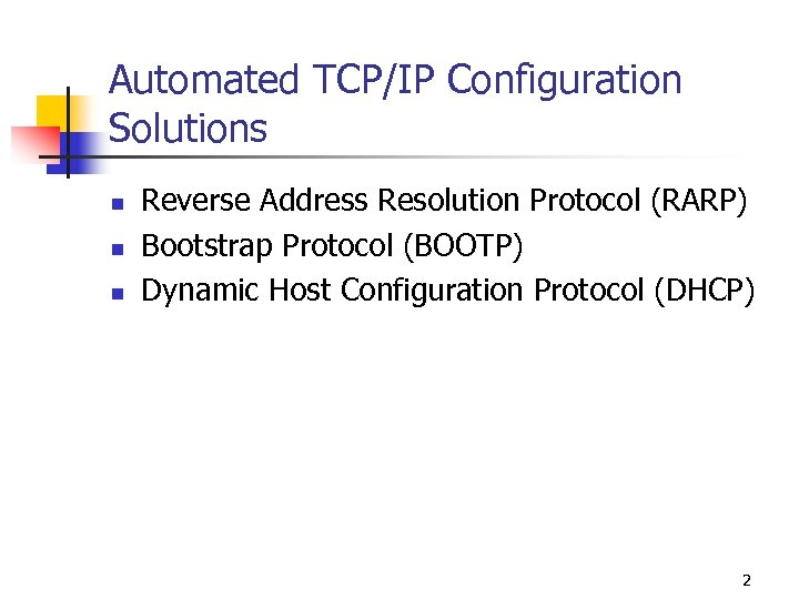 Automated TCP/IP Configuration Solutions n n n Reverse Address Resolution Protocol (RARP) Bootstrap Protocol