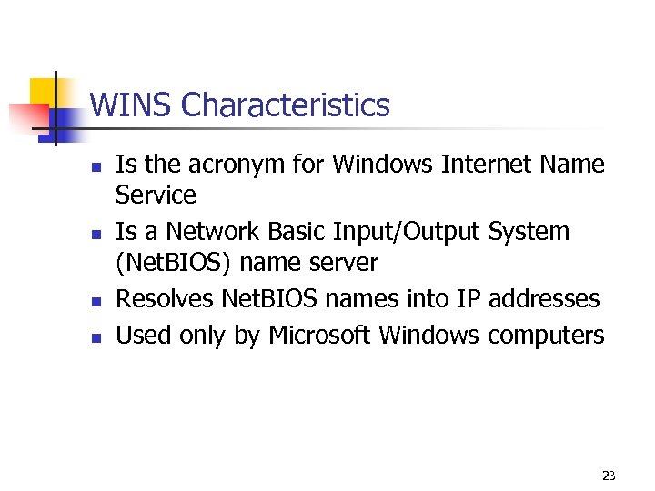 WINS Characteristics n n Is the acronym for Windows Internet Name Service Is a