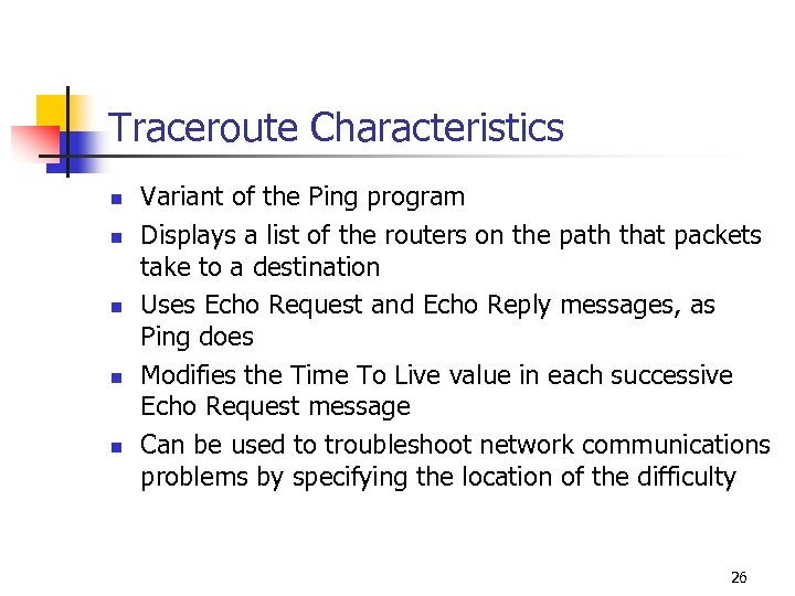 Traceroute Characteristics n n n Variant of the Ping program Displays a list of