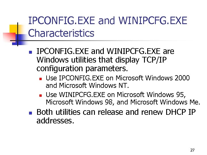 IPCONFIG. EXE and WINIPCFG. EXE Characteristics n IPCONFIG. EXE and WINIPCFG. EXE are Windows