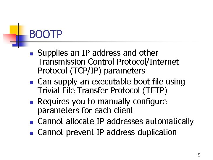 BOOTP n n n Supplies an IP address and other Transmission Control Protocol/Internet Protocol