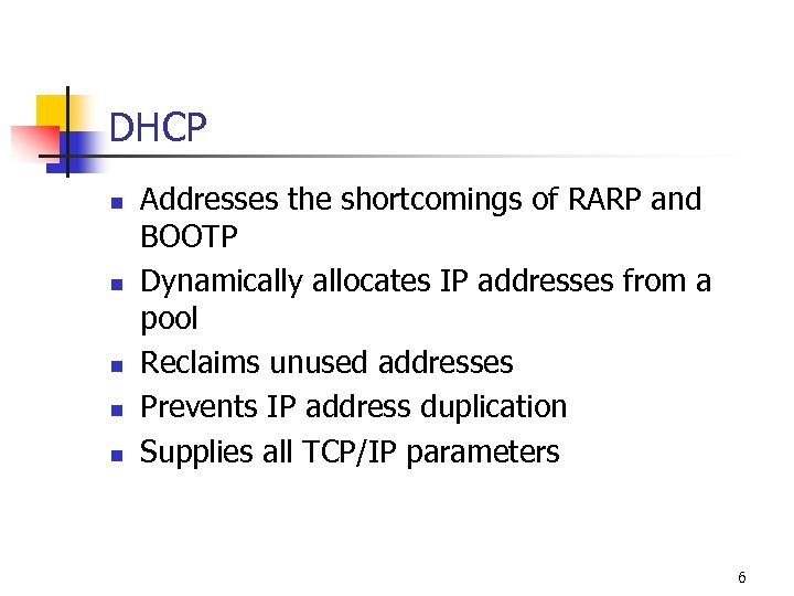 DHCP n n n Addresses the shortcomings of RARP and BOOTP Dynamically allocates IP