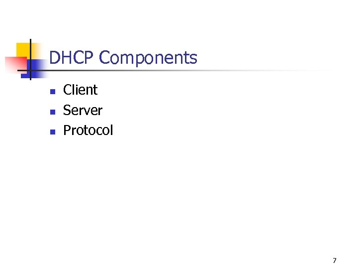 DHCP Components n n n Client Server Protocol 7