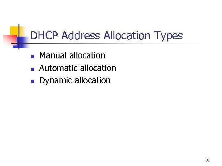 DHCP Address Allocation Types n n n Manual allocation Automatic allocation Dynamic allocation 8
