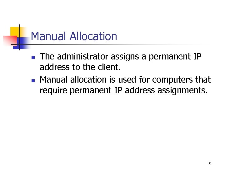 Manual Allocation n n The administrator assigns a permanent IP address to the client.