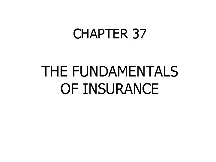 CHAPTER 37 THE FUNDAMENTALS OF INSURANCE