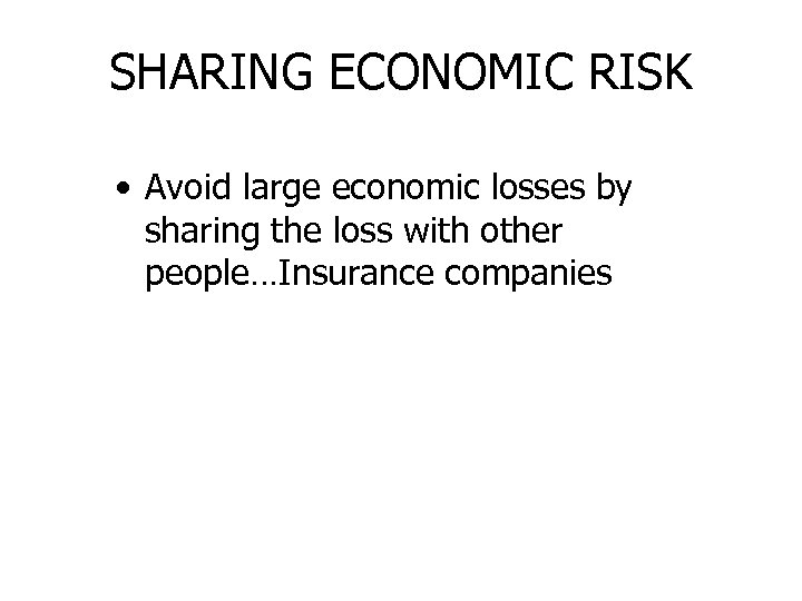 SHARING ECONOMIC RISK • Avoid large economic losses by sharing the loss with other