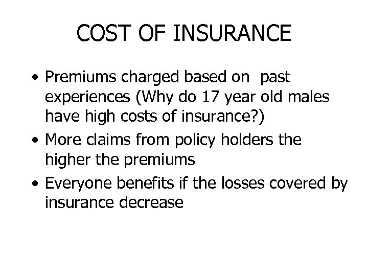 COST OF INSURANCE • Premiums charged based on past experiences (Why do 17 year