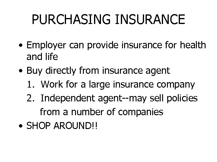 PURCHASING INSURANCE • Employer can provide insurance for health and life • Buy directly