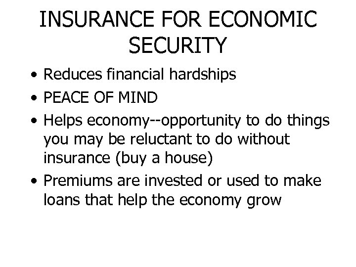 INSURANCE FOR ECONOMIC SECURITY • Reduces financial hardships • PEACE OF MIND • Helps