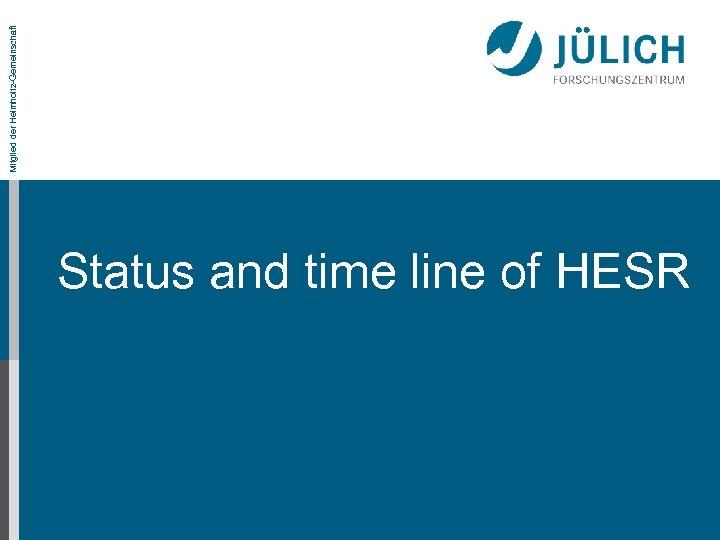 Status and time line of HESR Mitglied der Helmholtz-Gemeinschaft