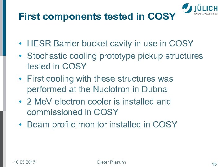 First components tested in COSY • HESR Barrier bucket cavity in use in COSY