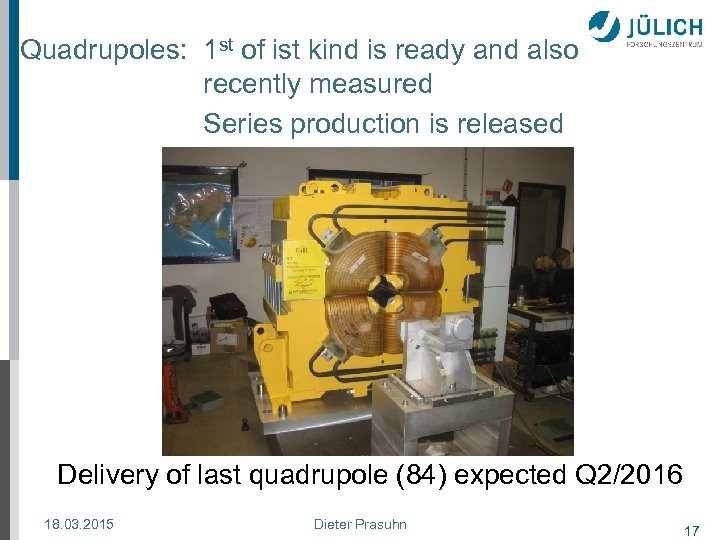Quadrupoles: 1 st of ist kind is ready and also recently measured Series production