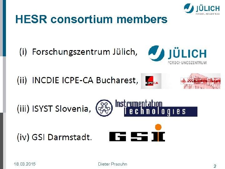 HESR consortium members 18. 03. 2015 Dieter Prasuhn 2