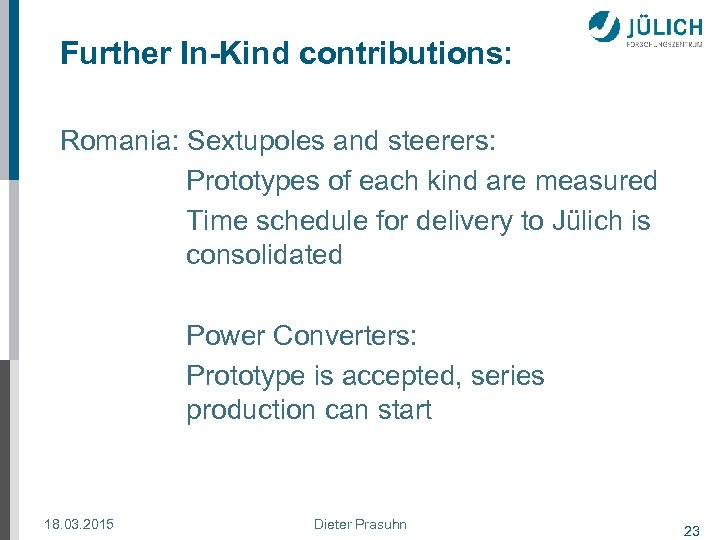 Further In-Kind contributions: Romania: Sextupoles and steerers: Prototypes of each kind are measured Time