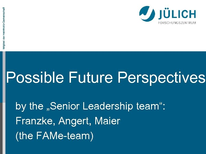 "Mitglied der Helmholtz-Gemeinschaft Possible Future Perspectives by the ""Senior Leadership team"": Franzke, Angert, Maier"