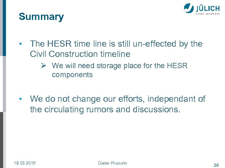 Summary • The HESR time line is still un-effected by the Civil Construction timeline