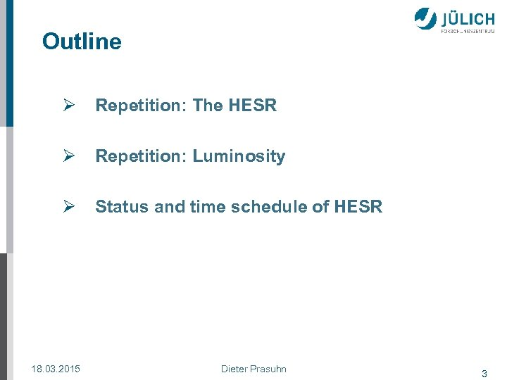 Outline Ø Repetition: The HESR Ø Repetition: Luminosity Ø Status and time schedule of