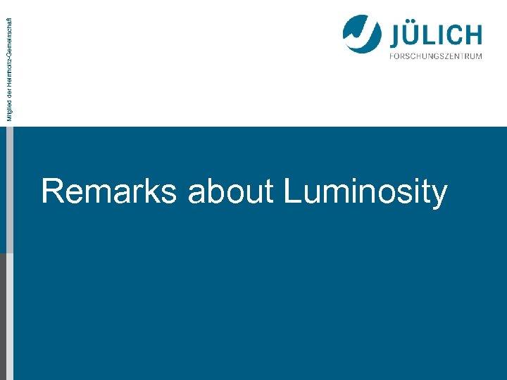 Remarks about Luminosity Mitglied der Helmholtz-Gemeinschaft