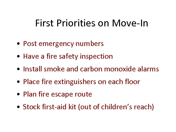 First Priorities on Move-In • Post emergency numbers • Have a fire safety inspection