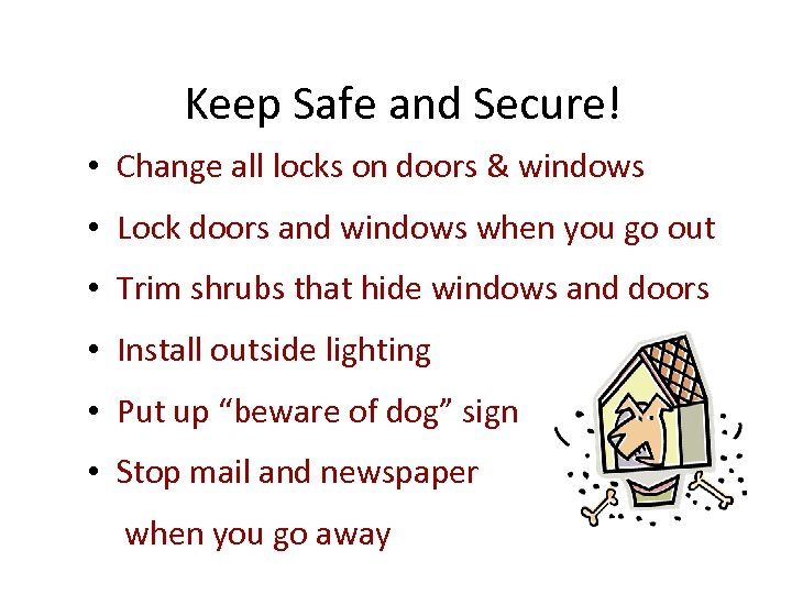 Keep Safe and Secure! • Change all locks on doors & windows • Lock