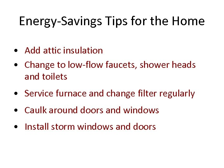 Energy-Savings Tips for the Home • Add attic insulation • Change to low-flow faucets,