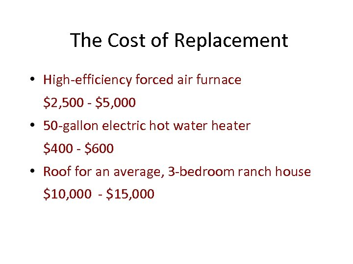 The Cost of Replacement • High-efficiency forced air furnace $2, 500 - $5, 000