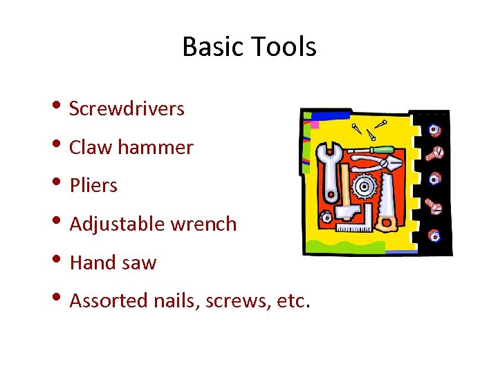 Basic Tools • Screwdrivers • Claw hammer • Pliers • Adjustable wrench • Hand
