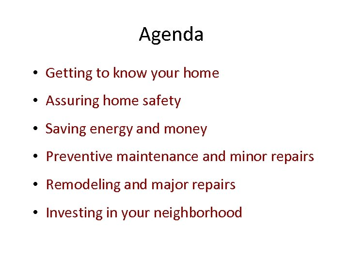 Agenda • Getting to know your home • Assuring home safety • Saving energy