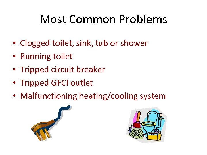 Most Common Problems • • • Clogged toilet, sink, tub or shower Running toilet