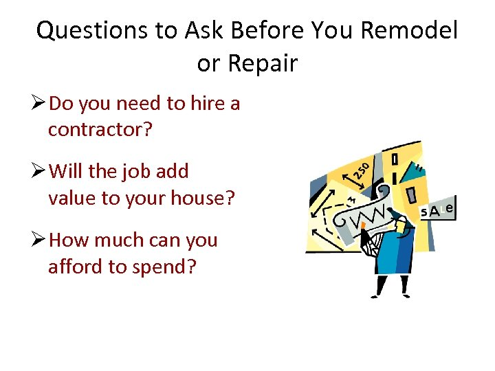 Questions to Ask Before You Remodel or Repair Ø Do you need to hire