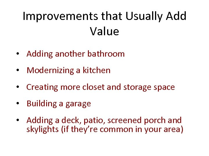 Improvements that Usually Add Value • Adding another bathroom • Modernizing a kitchen •