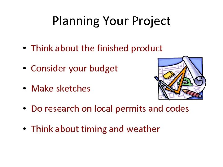 Planning Your Project • Think about the finished product • Consider your budget •